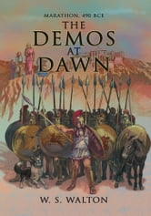 The Demos at Dawn - Marathon, 490 BCE ebook by W. S. Walton