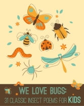We Love Bugs - Classic Poems for Children of All Ages ebook by