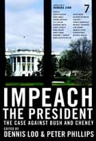 Impeach the President ebook by Dennis Loo,Peter Phillips,Howard Zinn
