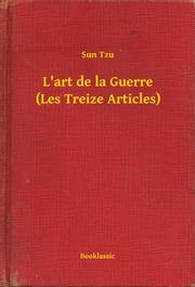 L'art de la Guerre (Les Treize Articles) eBook par  Sun Tzu