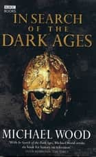 In Search of the Dark Ages ebook by Michael Wood