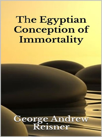 The Egyptian Conception of Immortality ebook by George Andrew Reisner