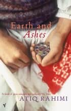 Earth and Ashes ebook by Atiq Rahimi
