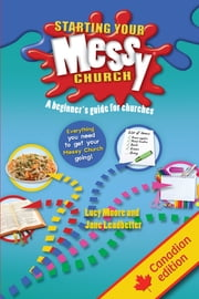 Starting Your Messy Church - A beginner's guide for churches ebook by Lucy Moore,Jane Leadbetter