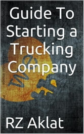 Guide To Starting a Trucking Company ebook by RZ Aklat