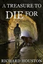 A Treasure to Die For - Books To Die For ebook by Richard Houston