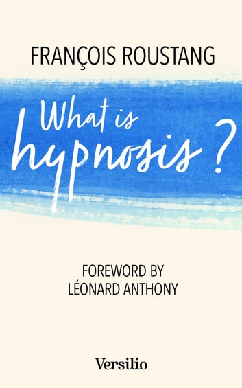 What is Hypnosis? eBook by Francois Roustang,Leonard Anthony