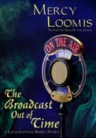 The Broadcast Out of Time ebook by Mercy Loomis