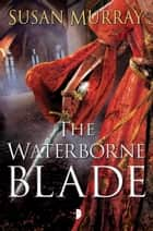 The Waterborne Blade ebook by Susan Murray