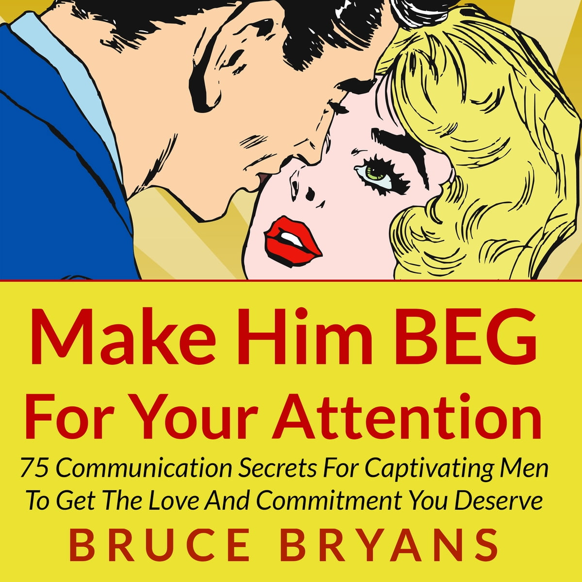 make him beg for your attention 75 communication secrets for