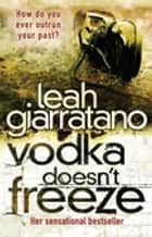 Vodka Doesn't Freeze ebook by Leah Giarratano
