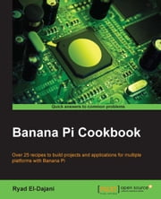 Banana Pi Cookbook ebook by Ryad El-Dajani
