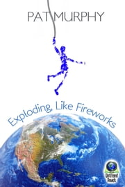 Exploding, Like Fireworks ebook by Pat Murphy