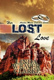 Her Lost Love: Amelia Moore Detective Series ebook by Linda Weaver Clarke