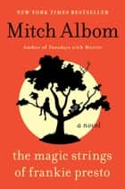 The Magic Strings of Frankie Presto - A Novel ebook by Mitch Albom