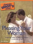 The Complete Idiot's Guide to Pleasing Your Woman ebook by Eve Salinger