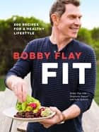 Bobby Flay Fit - 200 Recipes for a Healthy Lifestyle ebook by Bobby Flay, Stephanie Banyas, Sally Jackson
