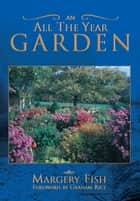 An all the Year Garden ebook by Margery Fish