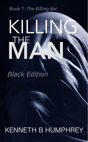 Killing The Man-Black Edition ebook by Kenneth B Humphrey