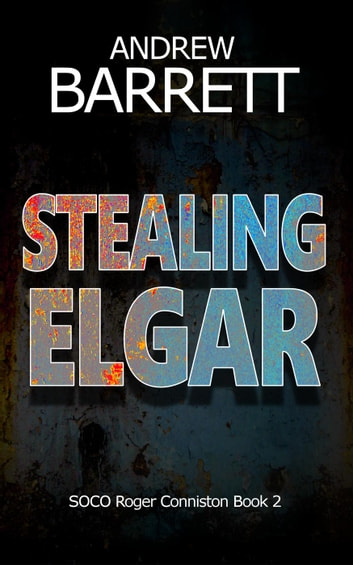 Stealing Elgar - SOCO Roger Conniston, #2 ebook by Andrew Barrett