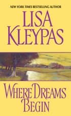 Where Dreams Begin ebook by Lisa Kleypas