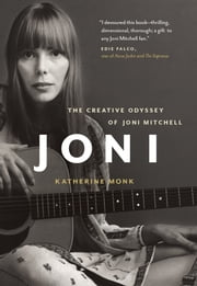 JONI (EPUB) - The Creative Odyssey of Joni Mitchell ebook by Katherine Monk