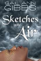 Sketches in the Air ebook by Gail Ann Gibbs
