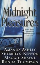 Midnight Pleasures - Four Short Novels of Otherworldly Passions ebook by Amanda Ashley, Sherrilyn Kenyon, Maggie B. Shayne,...