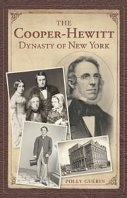 The Cooper-Hewitt Dynasty of New York ebook by Polly Guerin,Polly Guerin
