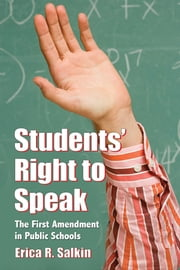 Students' Right to Speak - The First Amendment in Public Schools ebook by Erica R. Salkin