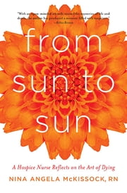 From Sun to Sun - A Hospice Nurse Reflects on the Art of Dying ebook by Nina Angela McKissock
