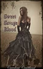 Sweet Savage Blood ebook by Carolina Courtland