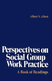 Perspectives on Social Group Work Practice ebook by Albert S. Alissi