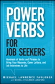 Power Verbs for Job Seekers - Hundreds of Verbs and Phrases to Bring Your Resumes, Cover Letters, and Job Interviews to Life ebook by Michelle Faulkner-Lunsford,Michael Lawrence Faulkner