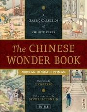 Chinese Wonder Book - A Classic Collection of Chinese Tales ebook by Norman Hinsdale Pitman, Li Chu Tang, Sylvia Li-chun Lin