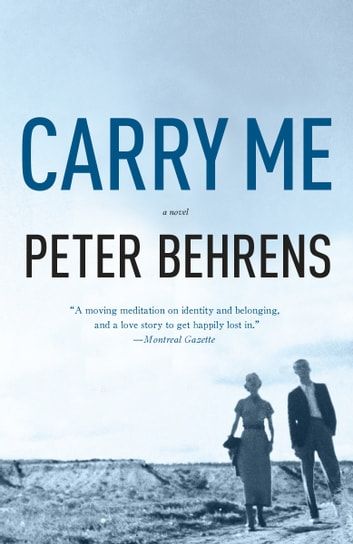 Carry Me - A Novel ebook by Peter Behrens