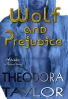 Wolf and Prejudice ebook by Theodora Taylor