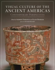 Visual Culture of the Ancient Americas - Contemporary Perspectives ebook by Andrew Finegold, Ellen Hoobler, Dr. Esther Pasztory,...
