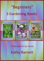 """Beginners"" 3 Gardening Books ebook by Kathy Barnett"