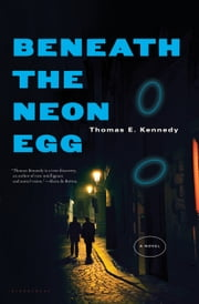 Beneath the Neon Egg ebook by Thomas E. Kennedy