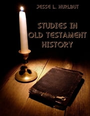 Studies In Old Testament History (Illustrated) ebook by Jesse L. Hurlbut