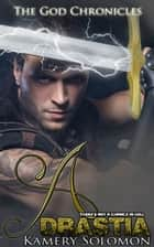 Adrastia (The God Chronicles #4) ebook by Kamery Solomon