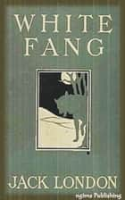 White Fang (Illustrated + Audiobook Download Link + Active TOC) ebook by Jack London
