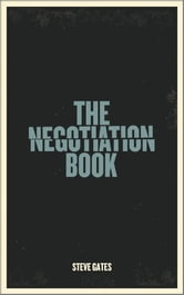 The Negotiation Book - Your Definitive Guide To Successful Negotiating ebook by Steve Gates