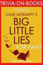 Big Little Lies: by Liane Moriarty (Trivia-On-Books) ebook by Trivion Books