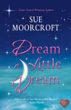 Dream a Little Dream ebook by Sue Moorcroft
