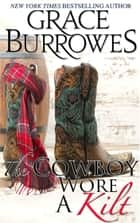 The Cowboy Wore a Kilt - A Trouble Wears Tartan Novella ebook by Grace Burrowes