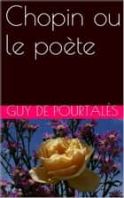 Chopin ou le poète ebook by Guy de Pourtalès