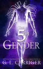 The 5th Gender - A Tinkered Stars Mystery eBook by G. L. Carriger, Gail Carriger