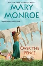 Over the Fence ebook by Mary Monroe